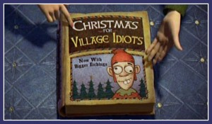 Christmas for Village Idiots. Now really!